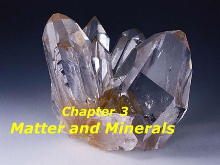 Chapter 3 Matter and Minerals. What is the definition of a mineral? What is the difference between a mineral and a rock?