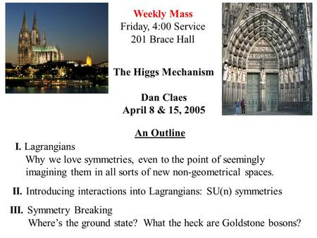 Weekly Mass Friday, 4:00 Service 201 Brace Hall The Higgs Mechanism