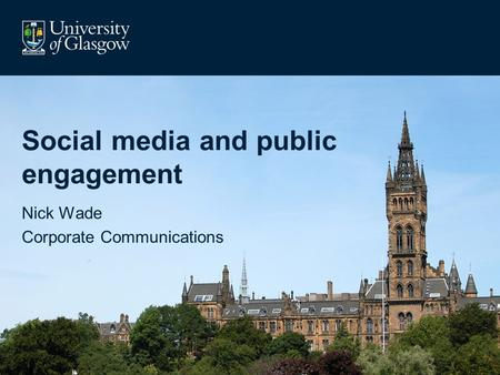 Social media and public engagement Nick Wade Corporate Communications.