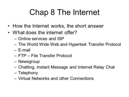 Chap 8 The Internet How the Internet works, the short answer
