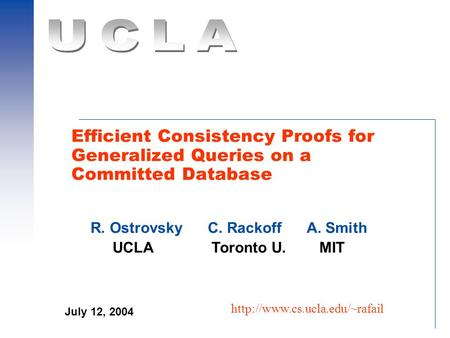 Efficient Consistency Proofs for Generalized Queries on a Committed Database  R. Ostrovsky C. Rackoff A. Smith UCLA Toronto.
