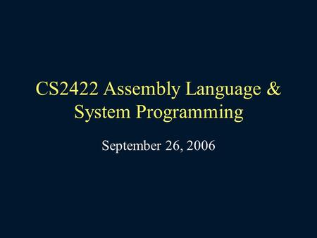 CS2422 Assembly Language & System Programming September 26, 2006.