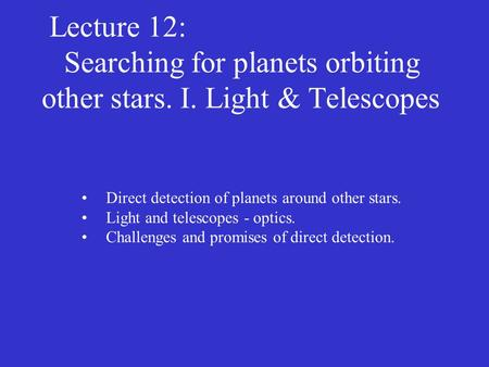 Lecture 12: Searching for planets orbiting other stars. I. Light & Telescopes Direct detection of planets around other stars. Light and telescopes - optics.