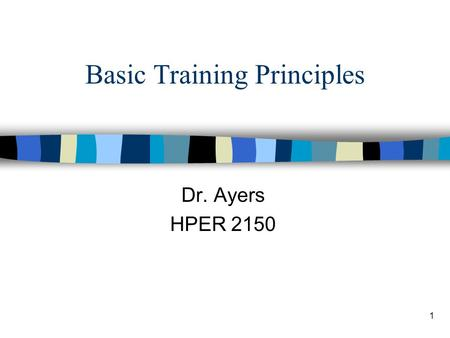 1 Basic Training Principles Dr. Ayers HPER 2150. 2 n Overload –Doing more than you are used to n Progression –Gradually increasing overload (frequency,