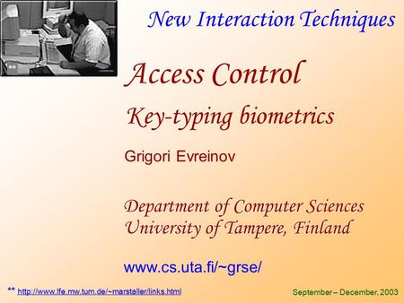 New Interaction Techniques Department of Computer Sciences University of Tampere, Finland September – December, 2003 Grigori Evreinov www.cs.uta.fi/~grse/