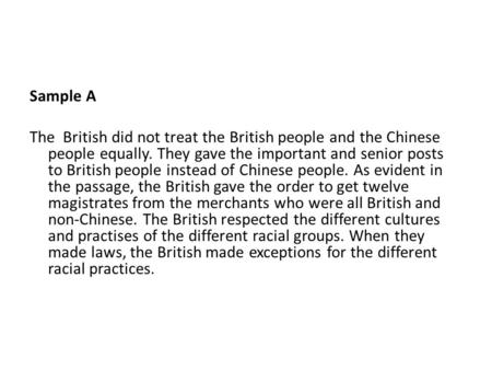 Sample A The British did not treat the British people and the Chinese people equally. They gave the important and senior posts to British people instead.
