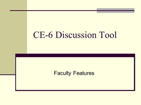 "CE-6 Discussion Tool Faculty Features. New Location – Always in ""Course Tools"" Column."