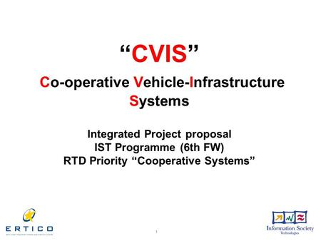 "1 ""CVIS"" Co-operative Vehicle-Infrastructure Systems Integrated Project proposal IST Programme (6th FW) RTD Priority ""Cooperative Systems"""