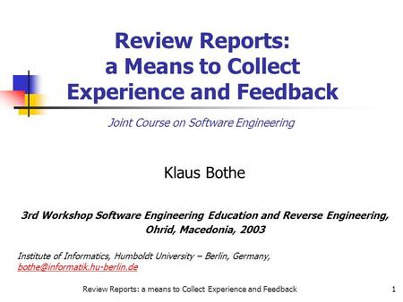 Review Reports: a means to Collect Experience and Feedback1 Review Reports: a Means to Collect Experience and Feedback Klaus Bothe 3rd Workshop Software.