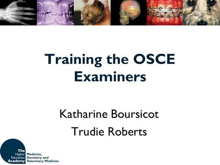 Training the OSCE Examiners Katharine Boursicot Trudie Roberts.