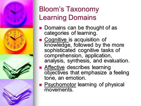 Bloom's Taxonomy Learning Domains Domains can be thought of as categories of learning. Domains can be thought of as categories of learning. Cognitive is.