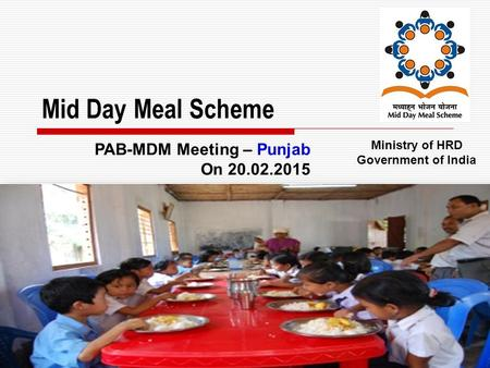 1 Mid Day Meal Scheme Ministry of HRD Government of India PAB-MDM Meeting – Punjab On 20.02.2015.