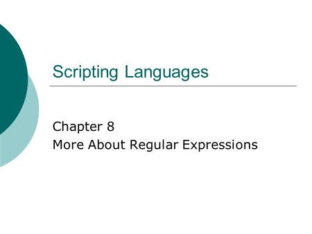 Scripting Languages Chapter 8 More About Regular Expressions.