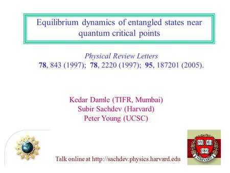 Equilibrium dynamics of entangled states near quantum critical points Talk online at  Physical Review Letters 78, 843.