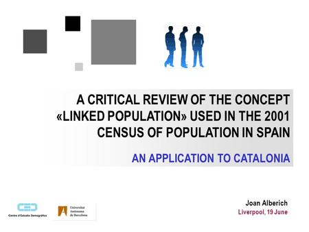 A CRITICAL REVIEW OF THE CONCEPT «LINKED POPULATION» USED IN THE 2001 CENSUS OF POPULATION IN SPAIN AN APPLICATION TO CATALONIA Joan Alberich Liverpool,