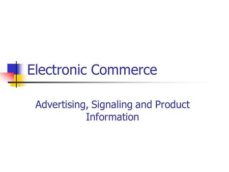 Electronic Commerce Advertising, Signaling and Product Information.