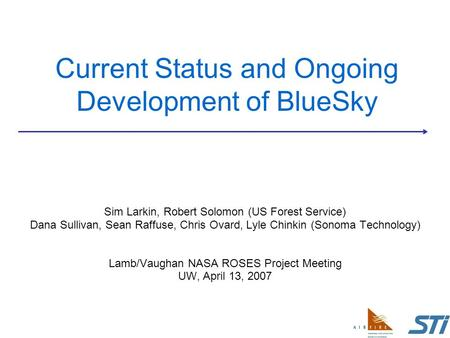 Current Status and Ongoing Development of BlueSky Sim Larkin, Robert Solomon (US Forest Service) Dana Sullivan, Sean Raffuse, Chris Ovard, Lyle Chinkin.