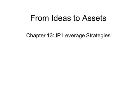From Ideas to Assets Chapter 13: IP Leverage Strategies.