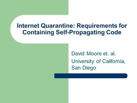 Internet Quarantine: Requirements for Containing Self-Propagating Code David Moore et. al. University of California, San Diego.