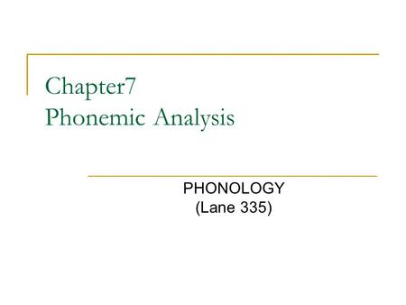 Chapter7 Phonemic Analysis PHONOLOGY (Lane 335). What is Phonology? It's a field of linguistics which studies the distribution of sounds in a language.