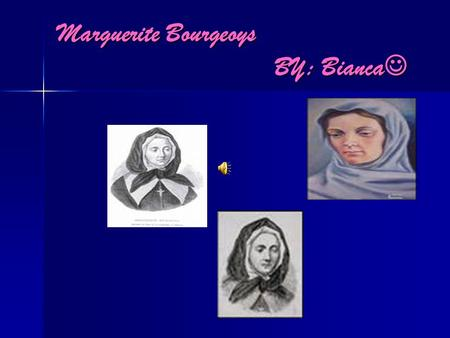 Marguerite Bourgeoys BY: Bianca Marguerite Bourgeoys BY: Bianca.