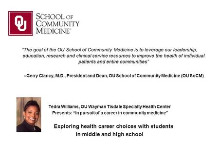 """The goal of the OU School of Community Medicine is to leverage our leadership, education, research and clinical service resources to improve the health."