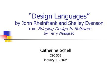 """Design Languages"" by John Rheinfrank and Shelley Evenson from Bringing Design to Software by Terry Winograd Catherine Schell CSC 509 January 11, 2005."