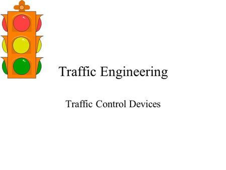 Traffic Engineering Traffic Control Devices. Traffic Control Traffic engineers do not have any control over individual drivers need to develop devices.