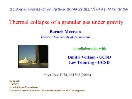 Thermal collapse of a granular gas under gravity Baruch Meerson Hebrew University of Jerusalem in collaboration with Dmitri Volfson - UCSD Lev Tsimring.