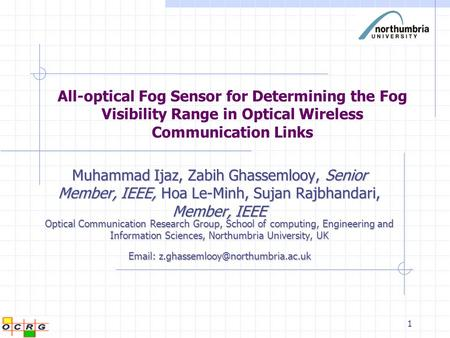 Email: z.ghassemlooy@northumbria.ac.uk All-optical Fog Sensor for Determining the Fog Visibility Range in Optical Wireless Communication Links Muhammad.