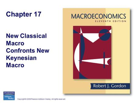 Copyright © 2009 Pearson Addison-Wesley. All rights reserved. Chapter 17 New Classical Macro Confronts New Keynesian Macro.