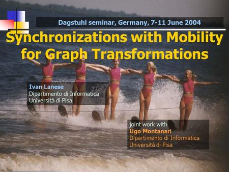 Synchronizations with Mobility for Graph Transformations joint work with Ugo Montanari Dipartimento di Informatica Università di Pisa Ivan Lanese Dipartimento.