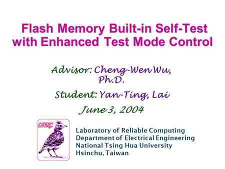 Laboratory of Reliable Computing Department of Electrical Engineering National Tsing Hua University Hsinchu, Taiwan Flash Memory Built-in Self-Test with.