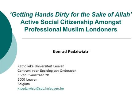 'Getting Hands Dirty for the Sake of Allah' Active Social Citizenship Amongst Professional Muslim Londoners Katholieke Universiteit Leuven Centrum voor.
