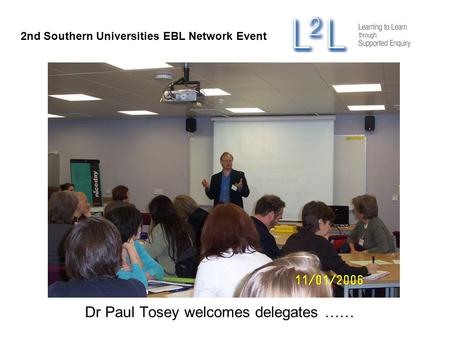 Dr Paul Tosey welcomes delegates …… 2nd Southern Universities EBL Network Event.