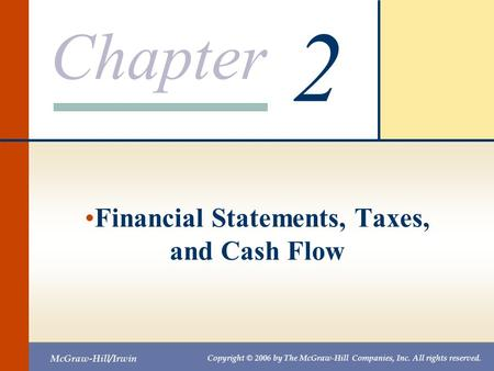 Chapter McGraw-Hill/Irwin Copyright © 2006 by The McGraw-Hill Companies, Inc. All rights reserved. 2 Financial Statements, Taxes, and Cash Flow.