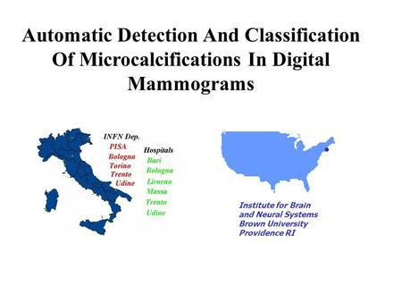 Automatic Detection And Classification Of Microcalcifications In Digital Mammograms Institute for Brain and Neural Systems Brown University Providence.