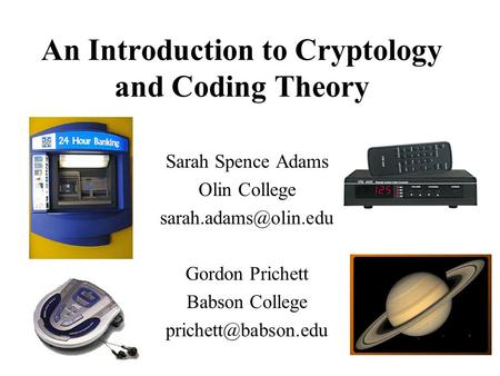 An Introduction to Cryptology and Coding Theory Sarah Spence Adams Olin College Gordon Prichett Babson College