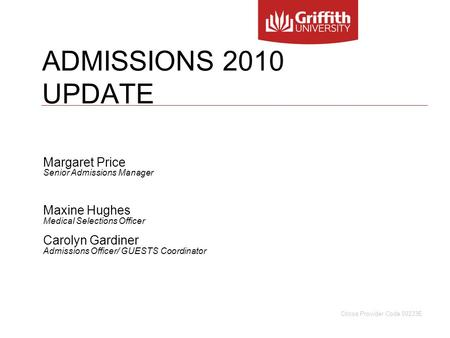 ADMISSIONS 2010 UPDATE Margaret Price Senior Admissions Manager Maxine Hughes Medical Selections Officer Carolyn Gardiner Admissions Officer/ GUESTS Coordinator.