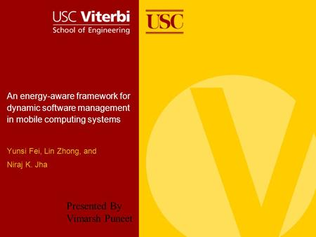 An energy-aware framework for dynamic software management in mobile computing systems Yunsi Fei, Lin Zhong, and Niraj K. Jha Presented By Vimarsh Puneet.