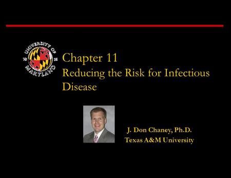 Chapter 11 Reducing the Risk for Infectious Disease J. Don Chaney, Ph.D. Texas A&M University.