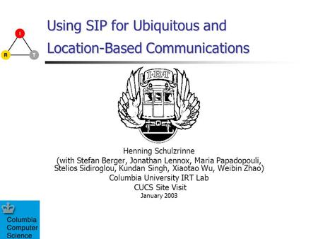 Using SIP for Ubiquitous and Location-Based Communications Henning Schulzrinne (with Stefan Berger, Jonathan Lennox, Maria Papadopouli, Stelios Sidiroglou,
