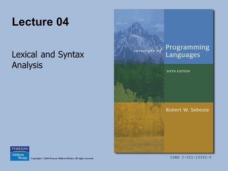 ISBN 0-321-19362-8 Lecture 04 Lexical and Syntax Analysis.