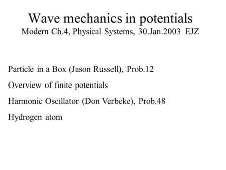 Wave mechanics in potentials Modern Ch.4, Physical Systems, 30.Jan.2003 EJZ Particle in a Box (Jason Russell), Prob.12 Overview of finite potentials Harmonic.