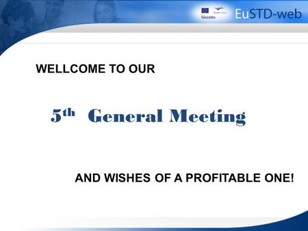 5 th General Meeting WELLCOME TO OUR AND WISHES OF A PROFITABLE ONE!