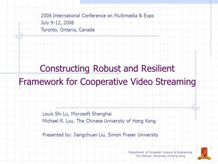 Department of Computer Science & Engineering The Chinese University of Hong Kong Constructing Robust and Resilient Framework for Cooperative Video Streaming.