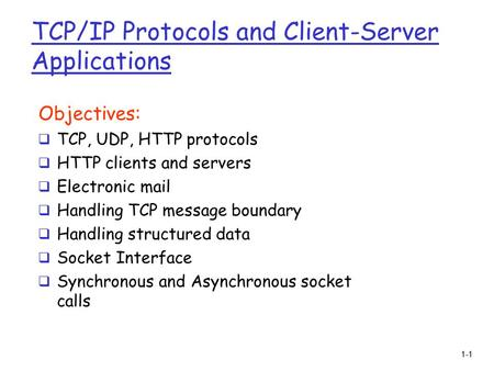 1-1 TCP/IP <strong>Protocols</strong> and Client-Server Applications Objectives:  TCP, UDP, HTTP <strong>protocols</strong>  HTTP clients and servers  Electronic mail  Handling TCP.