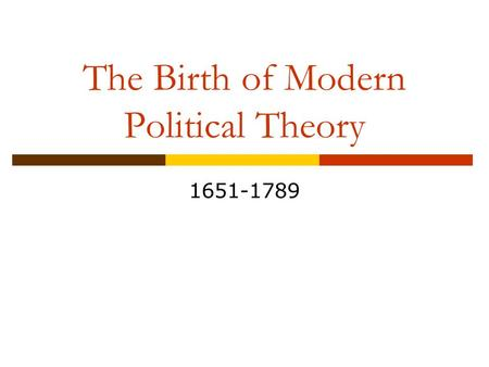 The Birth of Modern Political Theory 1651-1789. Some basic questions of political philosophy  What is the origin of government?  What is the purpose.