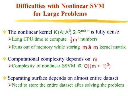 Difficulties with Nonlinear SVM for Large Problems  The nonlinear kernel is fully dense  Computational complexity depends on  Separating surface depends.