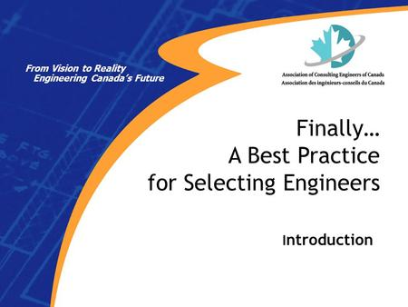 I ntroduction Finally… A Best Practice for Selecting Engineers From Vision to Reality Engineering Canada's Future.